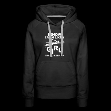 Swim Like A Girl T-shirt - Women's Premium Hoodie