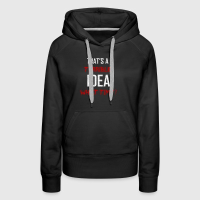 terrible idea what time - Women's Premium Hoodie
