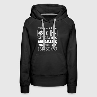 The Geocaches Are Calling And I Must Go T Shirt - Women's Premium Hoodie