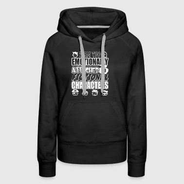 I Am Too Emotionally Attached T Shirt - Women's Premium Hoodie