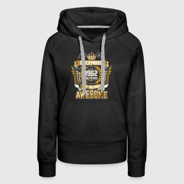 December 1962 56 Years Of Being Awesome - Women's Premium Hoodie