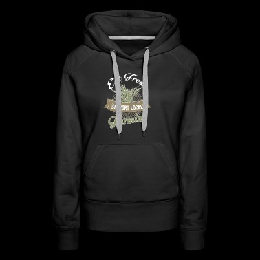Eat Fresh Support Local Farming T Shirt - Women's Premium Hoodie