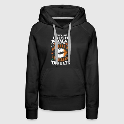 When an irish woman says oh hell no its already to - Women's Premium Hoodie