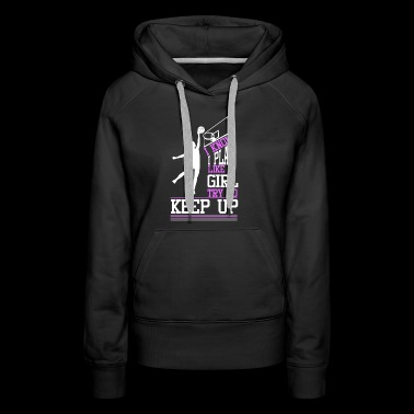 I Know I Play Like A Girl Keep Up Basketball Gift - Women's Premium Hoodie