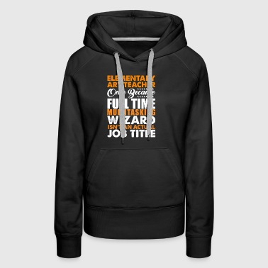 Elementary Art Teacher Is Not An Actual Job Title - Women's Premium Hoodie