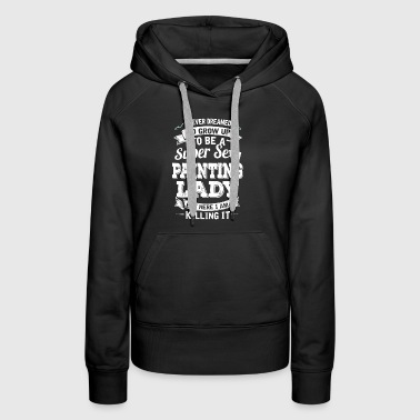 I'D Grow Up To Be A Super Sexy Painting Lady - Women's Premium Hoodie