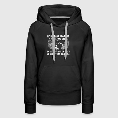 My Husband Promised To Love Me In Sickness And In - Women's Premium Hoodie