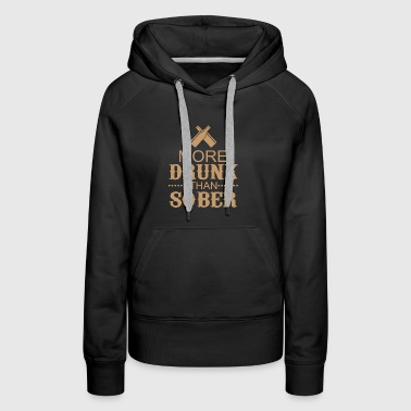 More Drunk Than Sober - Funny Drunk Saying Shirt - Women's Premium Hoodie