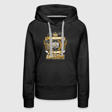 January 1978 40 Years Of Being Awesome - Women's Premium Hoodie
