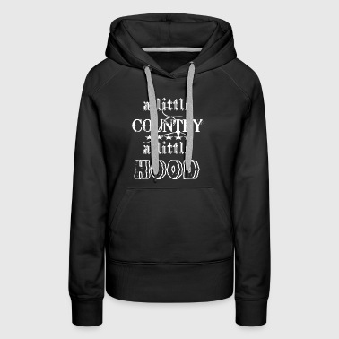 A Little Country A Litte Hood | Funny Country - Women's Premium Hoodie