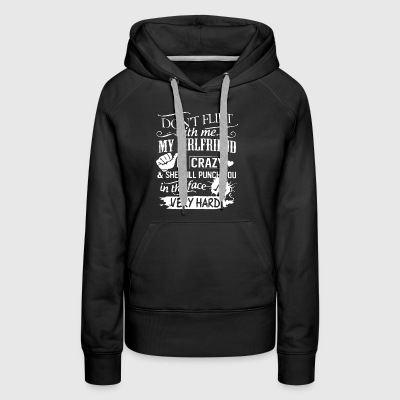 Don t flirt with me my girlfriend is crazy and she - Women's Premium Hoodie