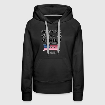 Ofcourse im a genius im from USA Seattle - Women's Premium Hoodie