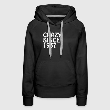 Crazy Since 1937 Best Friend Crazy Shirt - Women's Premium Hoodie