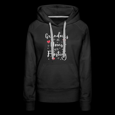 Grandmas are Moms with Frosting - Women's Premium Hoodie