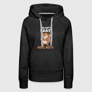 You Can't Beat Deez Nuts - Women's Premium Hoodie