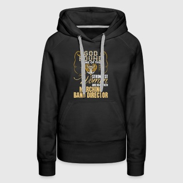 Strongest Women Made Marching Band Director - Women's Premium Hoodie