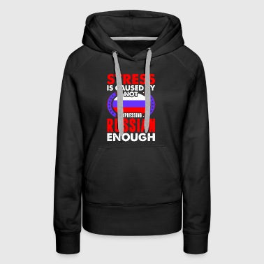 Stress Is Caused By Not Expressing Russian - Women's Premium Hoodie