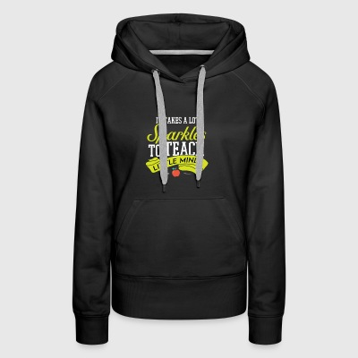 It takes a lot sparkles to teach little minds - Women's Premium Hoodie