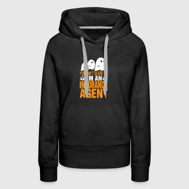 You Cant Scare Me Im Insurance Agent Halloween - Women's Premium Hoodie