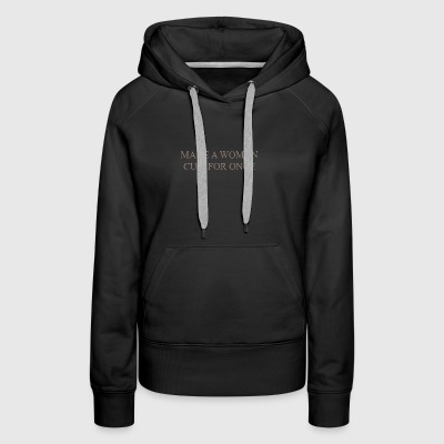 Make a woman cum for once - Women's Premium Hoodie