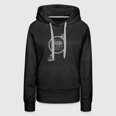 Excuses Don t Burn Calories - Women's Premium Hoodie