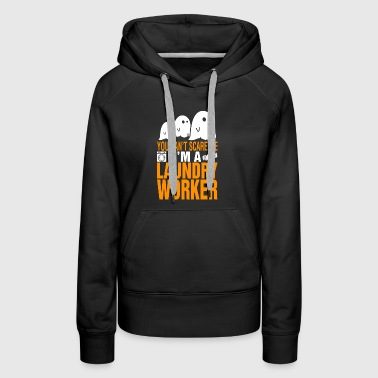 You Cant Scare Me Im Laundry Worker Halloween - Women's Premium Hoodie