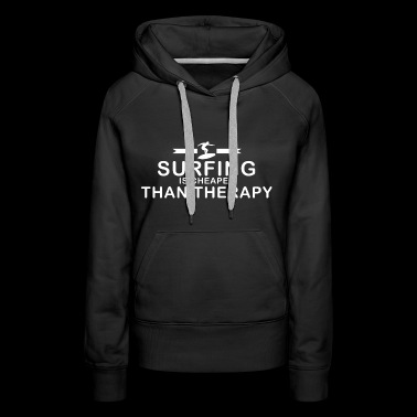 Surfing is cheaper than therapy - Women's Premium Hoodie