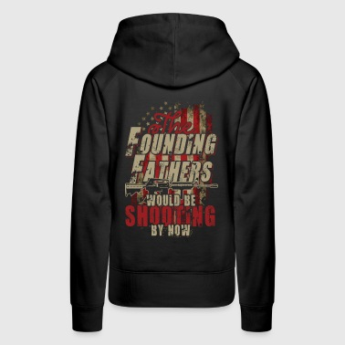 The founding fathers would be shooting by now - Women's Premium Hoodie