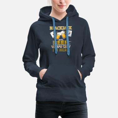 Blackjack BlackJack And Beer Thats Why I'm Here - Women's Premium Hoodie