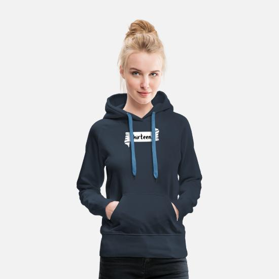 "Birthday Hoodies & Sweatshirts - 13 Years Old ""thirteen."" - Women's Premium Hoodie navy"