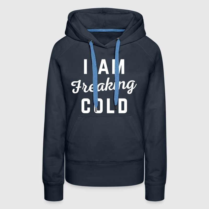Freaking Cold Funny Quote - Women's Premium Hoodie