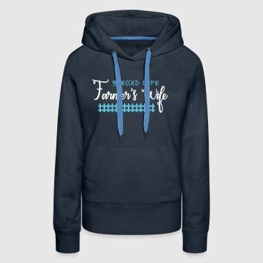Blessed Life Farmer Shirt - Women's Premium Hoodie