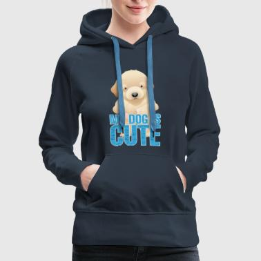 Cute Dog CUTE DOGS IS CUTE - Women's Premium Hoodie