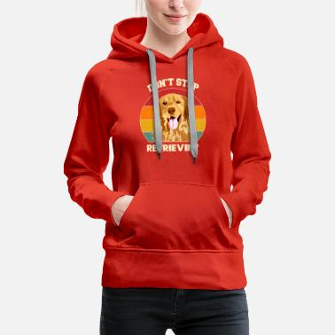 Don't Stop Retrieving Golden Retriever Dog Lover - Women's Premium Hoodie