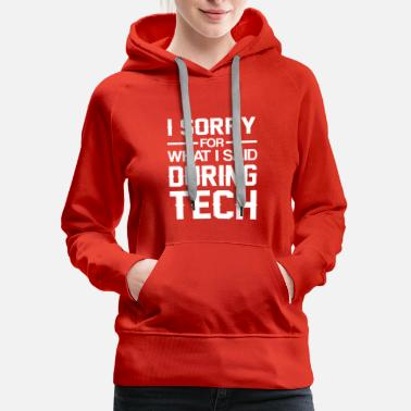 Mold Im Sorry What I Said During Tech Theater - Women's Premium Hoodie