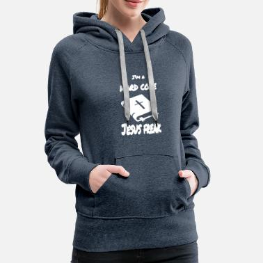 Jesus Freak Hard Core Jesus Freak T Shirt - Women's Premium Hoodie