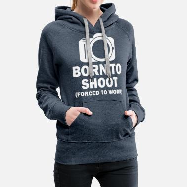 Funny Photographer Born To Shoot - Women's Premium Hoodie