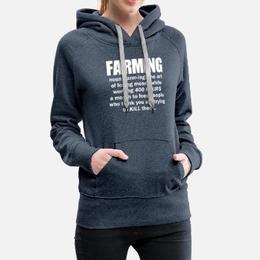 Farming Noun The Art of losing money while - Women's Premium Hoodie