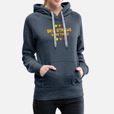 Nature Conservation turtle nature conservation Skip a Straw - Women's Premium Hoodie