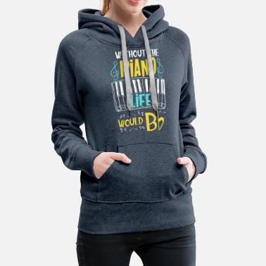 Piano Without Piano Life Would B Flat - Women's Premium Hoodie