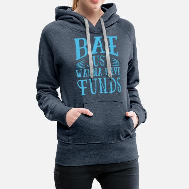 Greedy Bae just wants to have funds money woman saying - Women's Premium Hoodie