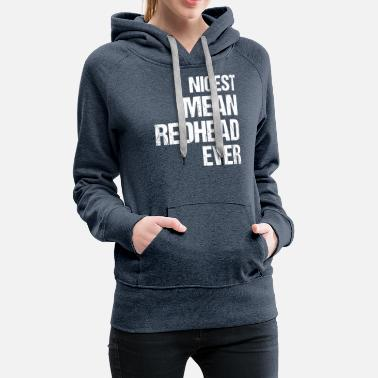 NICEST MEAN REDHEAD EVER Funny Shirts - Women's Premium Hoodie