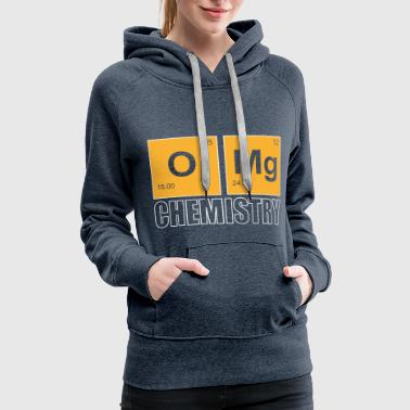 Omg chemistry Funny chemistry gift idea - Women's Premium Hoodie