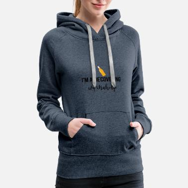 Recover I am a recovering workaholic - Women's Premium Hoodie