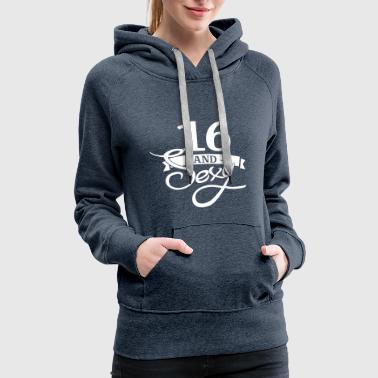 16 and sexy / 16th birhtday / sixteen / birthday - Women's Premium Hoodie
