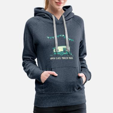 Mobile Upper Class Trailer Trash, funny RV trailer design - Women's Premium Hoodie