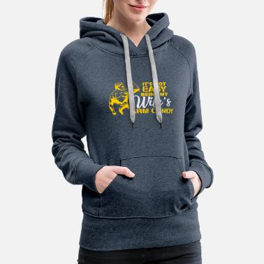 Boyfriend Not Easy Being Wifes Arm Candy Valentines Day - Women's Premium Hoodie