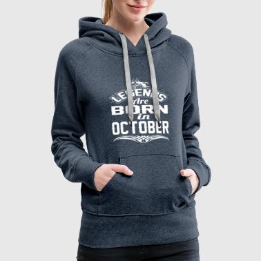 Written LEGENDS ARE BORN IN OCTOBER OCTOBER LEGENDS QUOTE - Women's Premium Hoodie