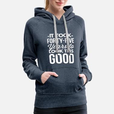 Years It took 45 years to look this good - Women's Premium Hoodie