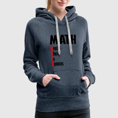 math mental abuse to humans - Women's Premium Hoodie
